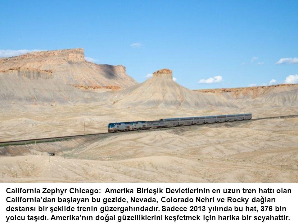 California Zephyr Chicago: Amerika Birleşik Devletlerinin en uzun tren hattı olan California'dan başlayan bu gezide, Nevada, Colorado Nehri ve Rocky d