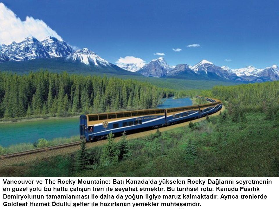 Vancouver ve The Rocky Mountaine: Batı Kanada'da yükselen Rocky Dağlarını seyretmenin en güzel yolu bu hatta çalışan tren ile seyahat etmektir. Bu tar