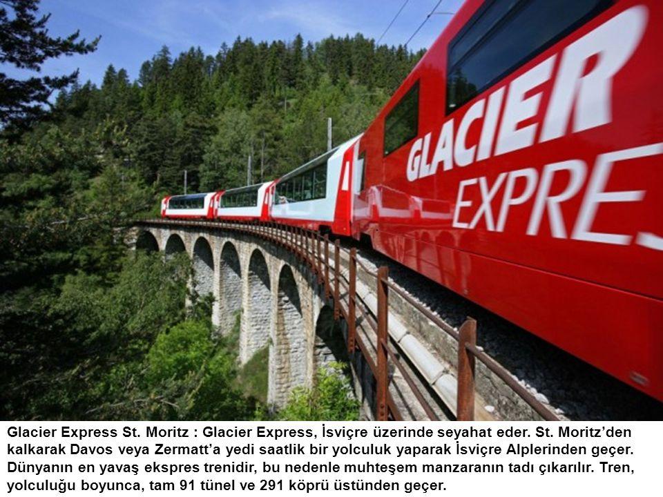 Glacier Express St. Moritz : Glacier Express, İsviçre üzerinde seyahat eder. St. Moritz'den kalkarak Davos veya Zermatt'a yedi saatlik bir yolculuk ya