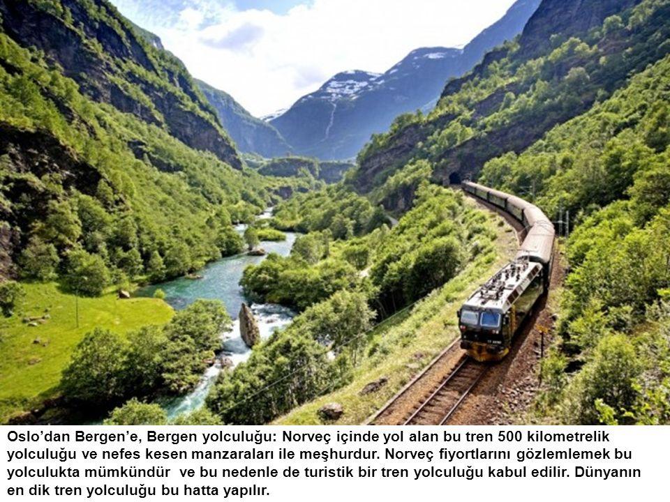 Oslo'dan Bergen'e, Bergen yolculuğu: Norveç içinde yol alan bu tren 500 kilometrelik yolculuğu ve nefes kesen manzaraları ile meşhurdur. Norveç fiyort