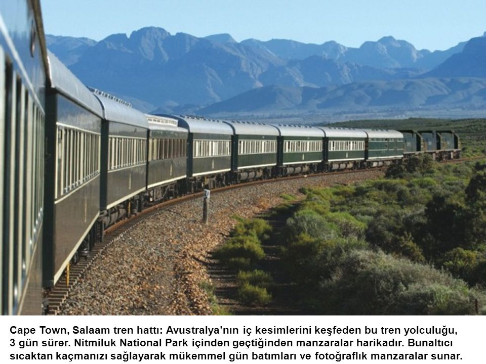 Cape Town, Salaam tren hattı: Avustralya'nın iç kesimlerini keşfeden bu tren yolculuğu, 3 gün sürer. Nitmiluk National Park içinden geçtiğinden manzar
