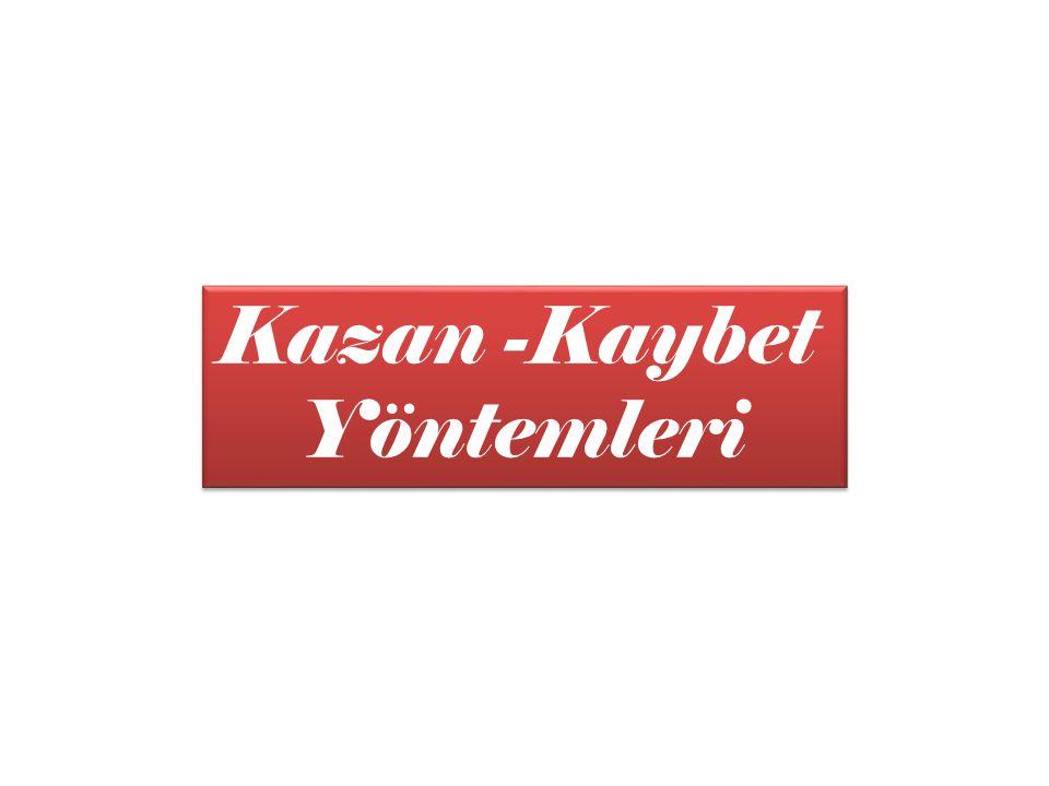 Kazan -Kaybet Yöntemleri Kazan -Kaybet Yöntemleri