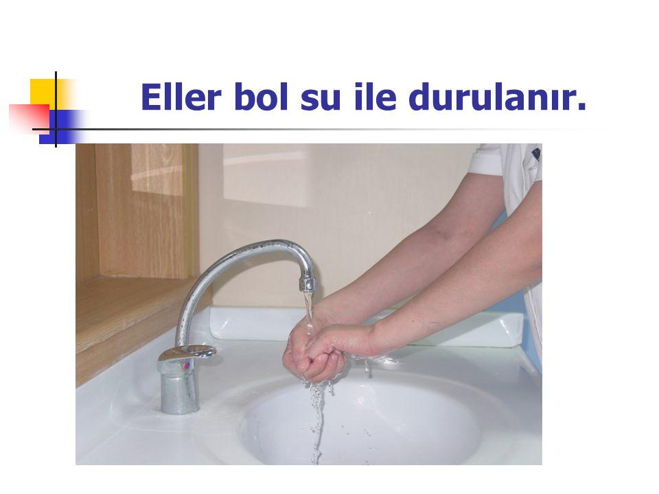 Eller bol su ile durulanır.
