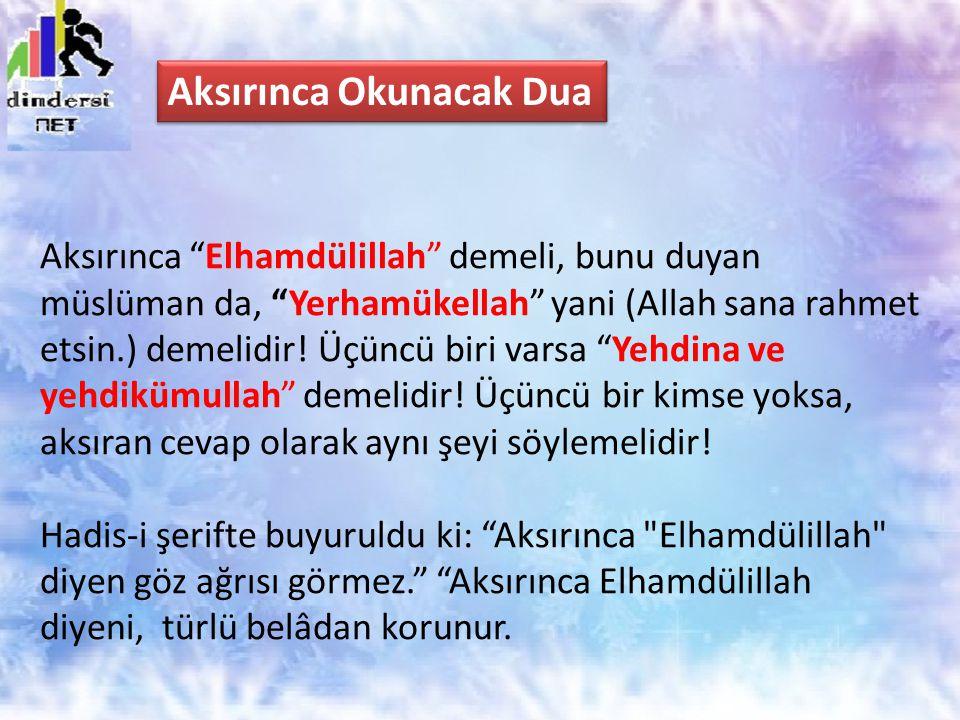 """Aksırınca """"Elhamdülillah"""" demeli, bunu duyan müslüman da, """"Yerhamükellah"""" yani (Allah sana rahmet etsin.) demelidir! Üçüncü biri varsa """"Yehdina ve yeh"""