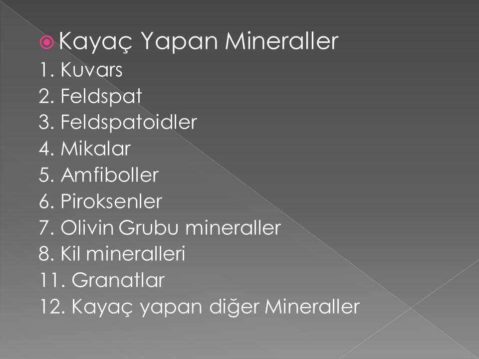  Kayaç Yapan Mineraller 1.Kuvars 2. Feldspat 3. Feldspatoidler 4.