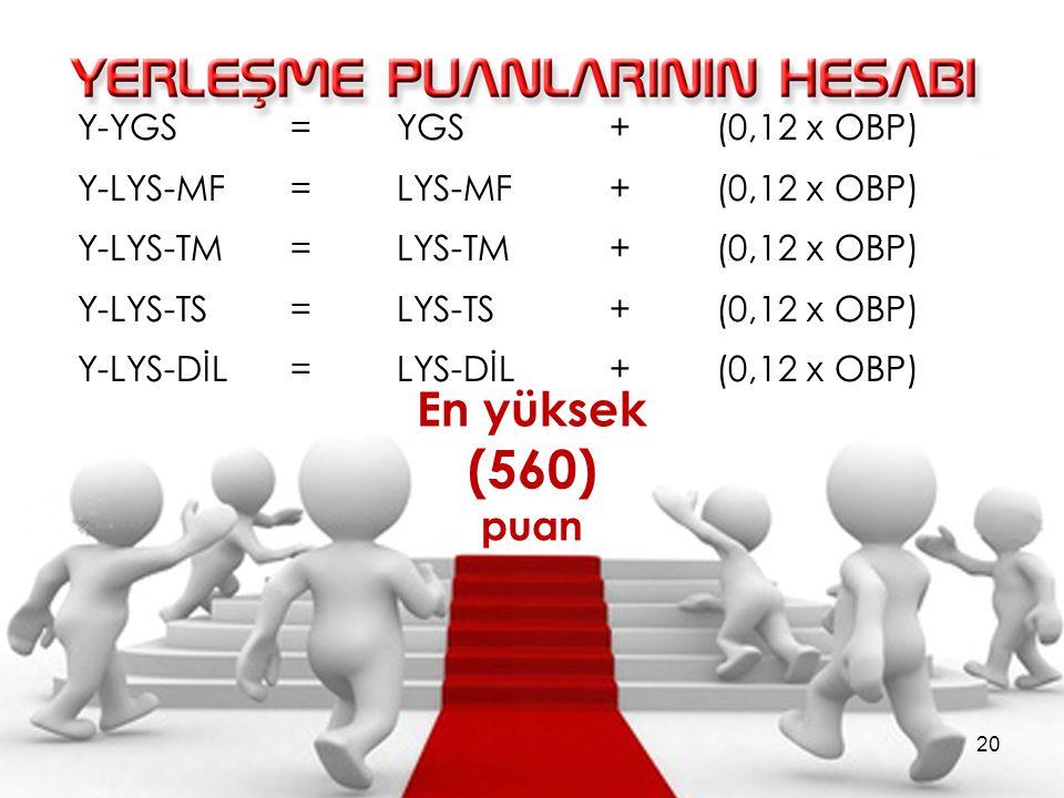 Y-YGS =YGS + (0,12 x OBP) Y-LYS-MF =LYS-MF + (0,12 x OBP) Y-LYS-TM =LYS-TM + (0,12 x OBP) Y-LYS-TS =LYS-TS + (0,12 x OBP) Y-LYS-DİL =LYS-DİL + (0,12 x OBP) En yüksek (560) puan 20