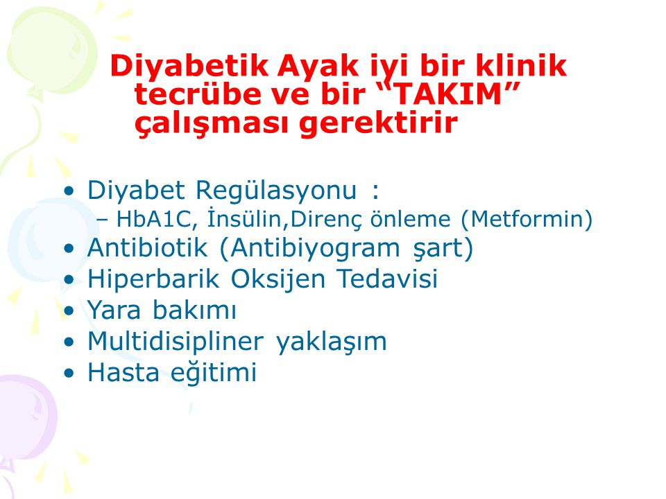 """Diyabetik Ayak iyi bir klinik tecrübe ve bir """"TAKIM"""" çalışması gerektirir Diyabet Regülasyonu : –HbA1C, İnsülin,Direnç önleme (Metformin) Antibiotik ("""