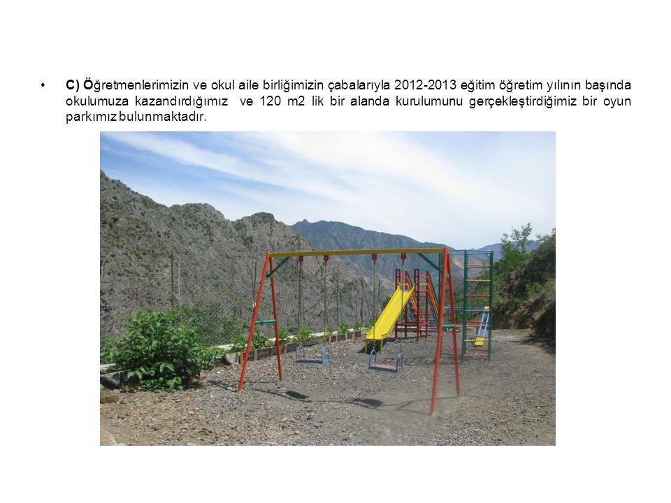 C) Öğretmenlerimizin ve okul aile birliğimizin çabalarıyla 2012-2013 eğitim öğretim yılının başında okulumuza kazandırdığımız ve 120 m2 lik bir alanda