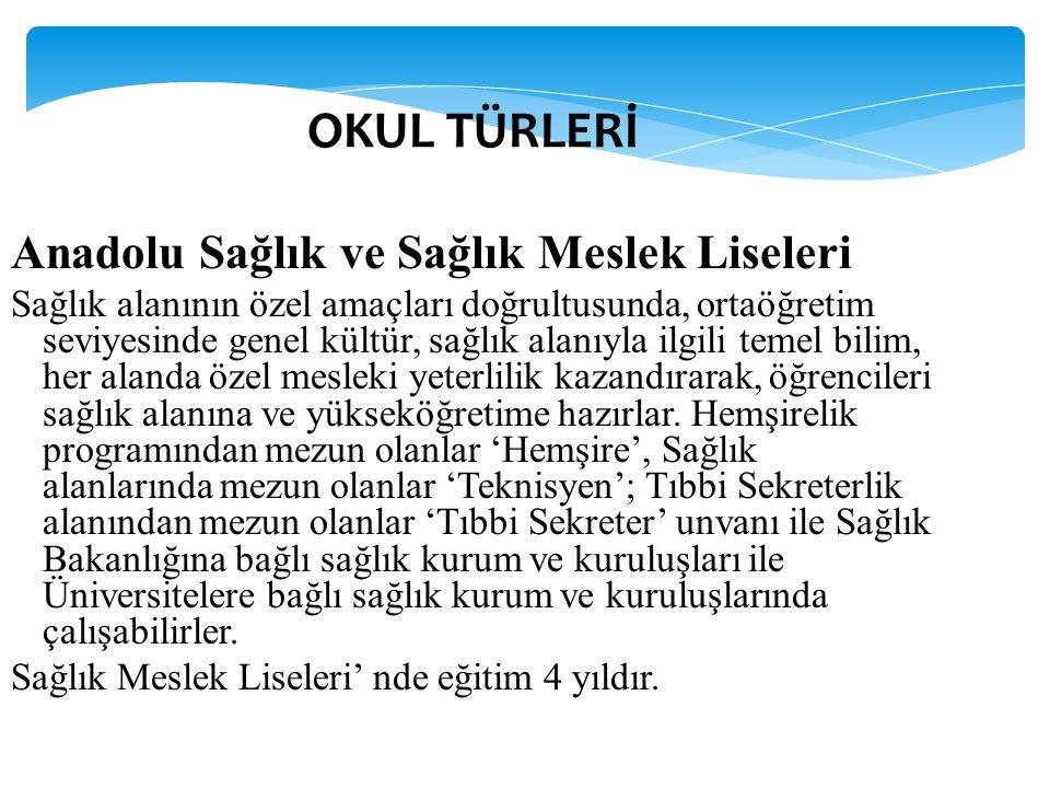 OKUL TÜRLERİ Anadolu Sağlık ve Sağlık Meslek Liseleri Sağlık alanının özel amaçları doğrultusunda, ortaöğretim seviyesinde genel kültür, sağlık alanıy