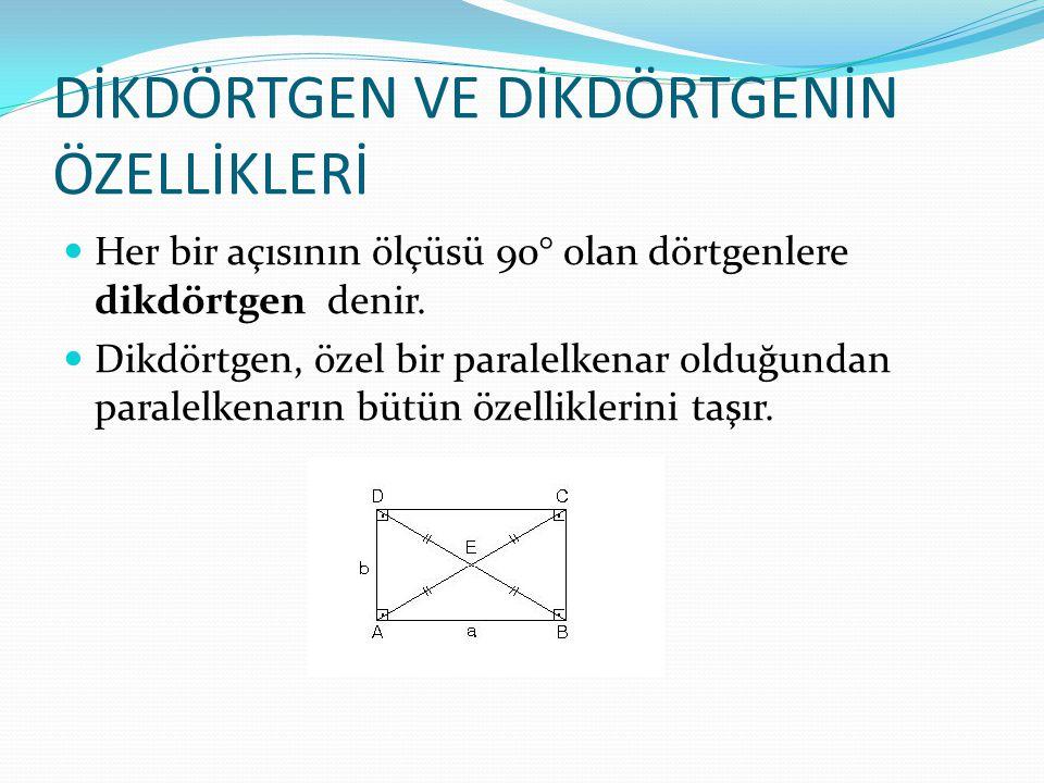 DİKDÖRTGEN VE DİKDÖRTGENİN ÖZELLİKLERİ Her bir açısının ölçüsü 90° olan dörtgenlere dikdörtgen denir.