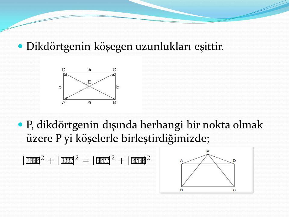 Dikdörtgenin köşegen uzunlukları eşittir. P, dikdörtgenin dışında herhangi bir nokta olmak üzere P yi köşelerle birleştirdiğimizde;