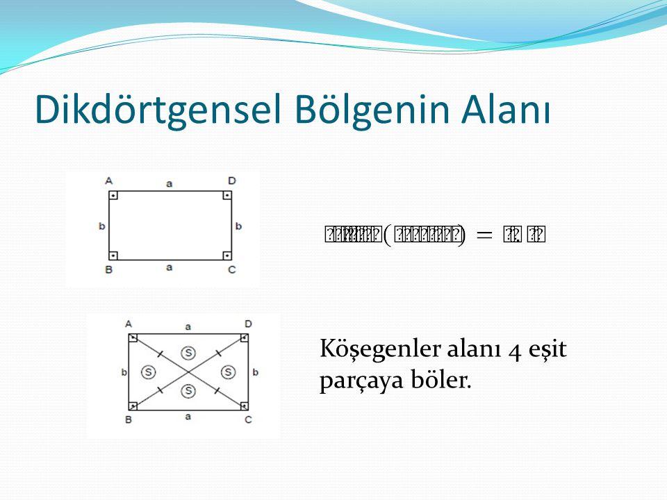 Dikdörtgensel Bölgenin Alanı Köşegenler alanı 4 eşit parçaya böler.