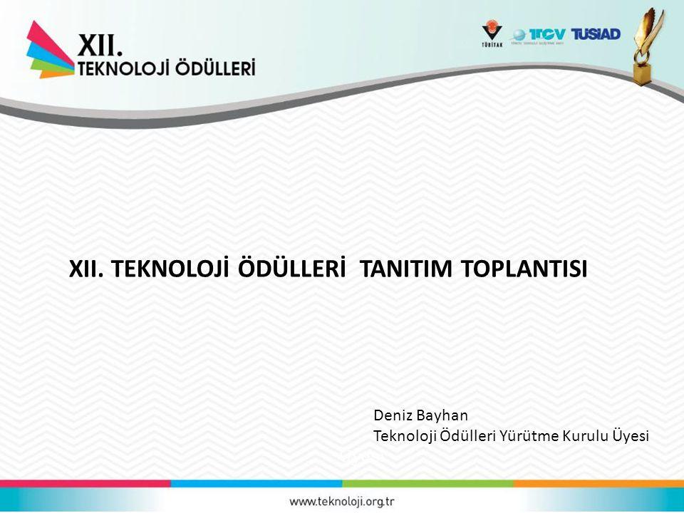 XII. TEKNOLOJİ ÖDÜLLERİ TANITIM TOPLANTISI Deniz Bayhan Teknoloji Ödülleri Yürütme Kurulu Üyesi Üyesi