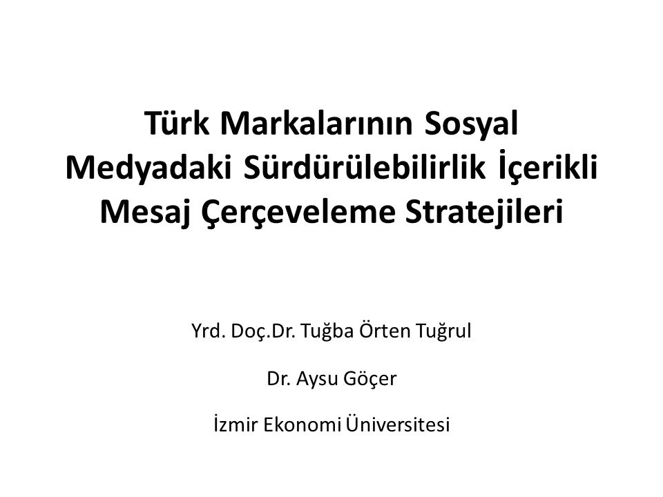Türk Markalarının Sosyal Medyadaki Sürdürülebilirlik İçerikli Mesaj Çerçeveleme Stratejileri Yrd.