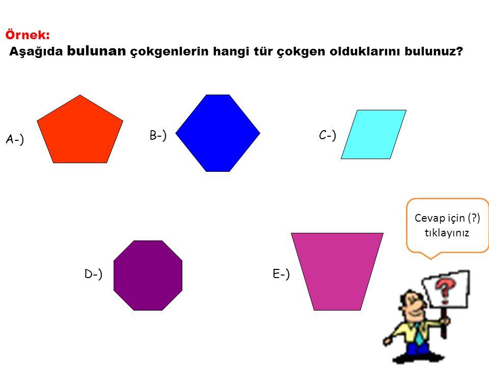Örnek: Aşağıda bulunan çokgenlerin hangi tür çokgen olduklarını bulunuz? A-) B-)C-) D-)E-) Cevap için (?) tıklayınız