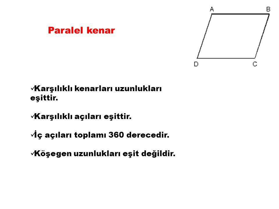 Paralel kenar Karşılıklı kenarları uzunlukları eşittir. Karşılıklı açıları eşittir. İç açıları toplamı 360 derecedir. Köşegen uzunlukları eşit değildi