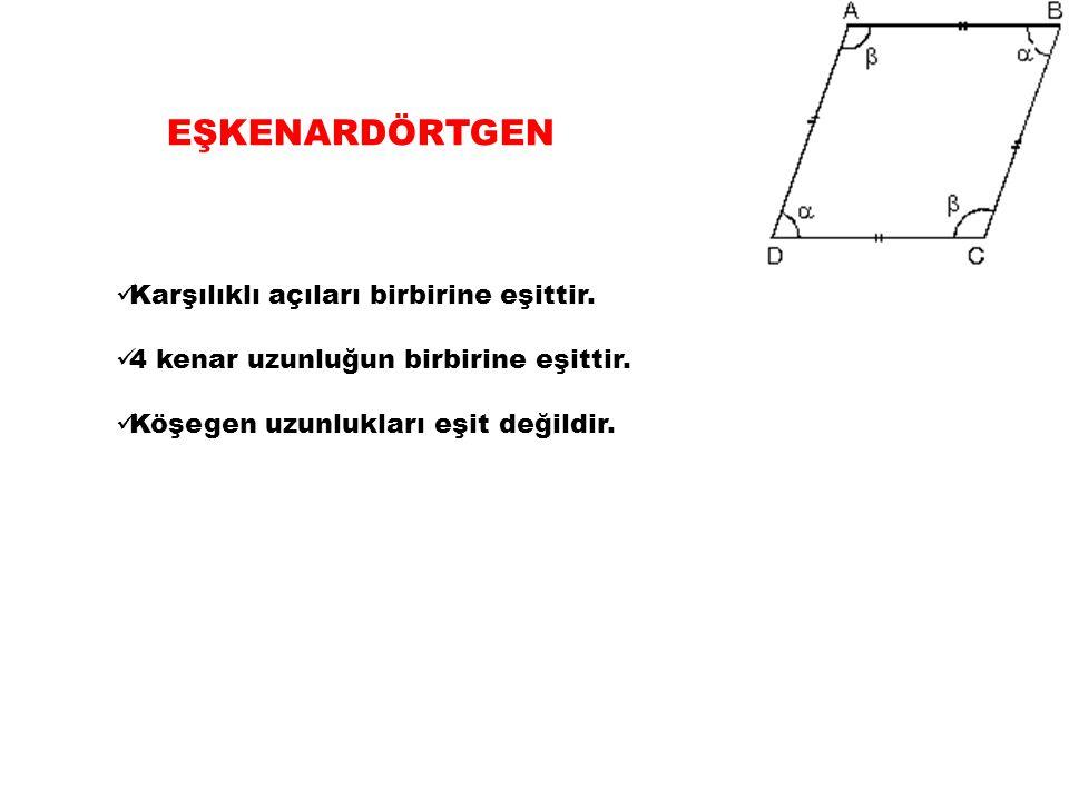 EŞKENARDÖRTGEN Karşılıklı açıları birbirine eşittir. 4 kenar uzunluğun birbirine eşittir. Köşegen uzunlukları eşit değildir.