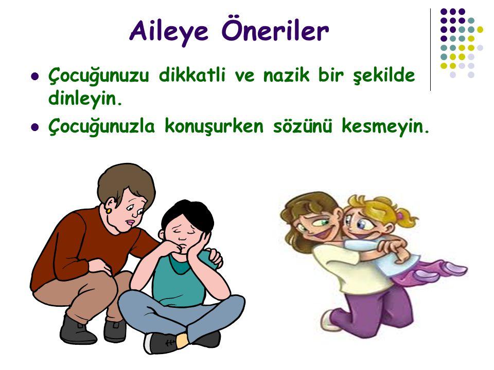 Aileye Öneriler Çocuğunuzu dikkatli ve nazik bir şekilde dinleyin. Çocuğunuzla konuşurken sözünü kesmeyin.