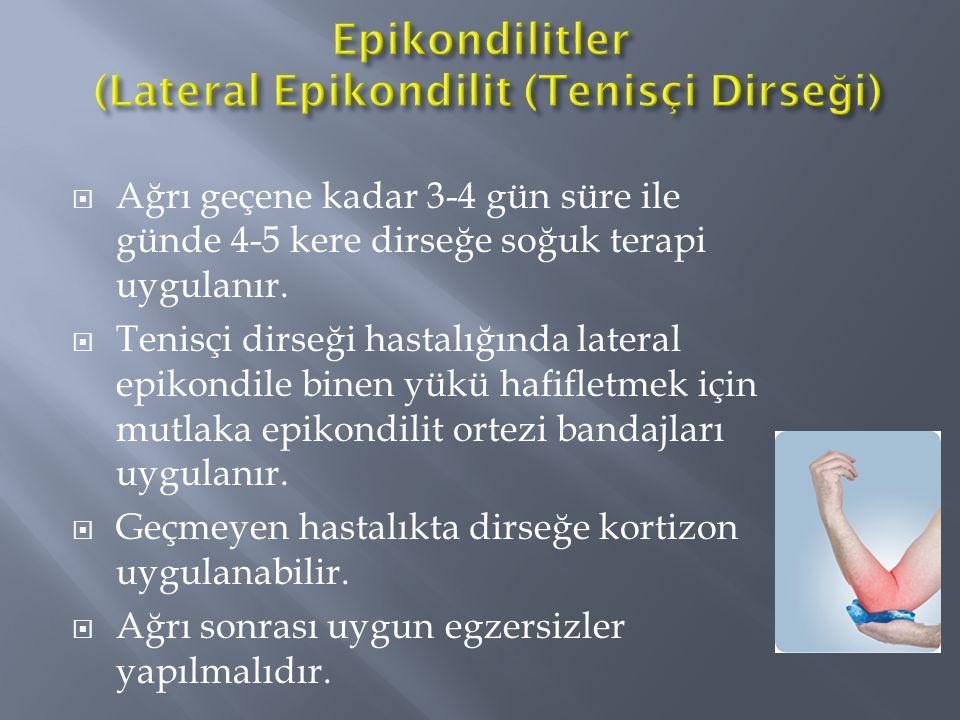  Ağrı geçene kadar 3-4 gün süre ile günde 4-5 kere dirseğe soğuk terapi uygulanır.  Tenisçi dirseği hastalığında lateral epikondile binen yükü hafif