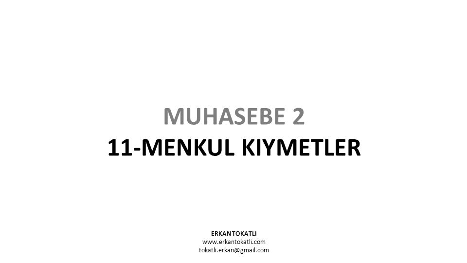 ERKAN TOKATLI www.erkantokatli.com tokatli.erkan@gmail.com MUHASEBE 2 11-MENKUL KIYMETLER