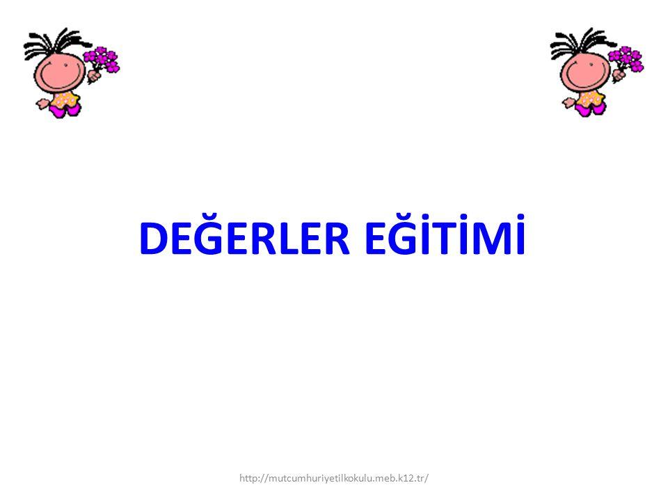DEĞERLER EĞİTİMİ http://mutcumhuriyetilkokulu.meb.k12.tr/
