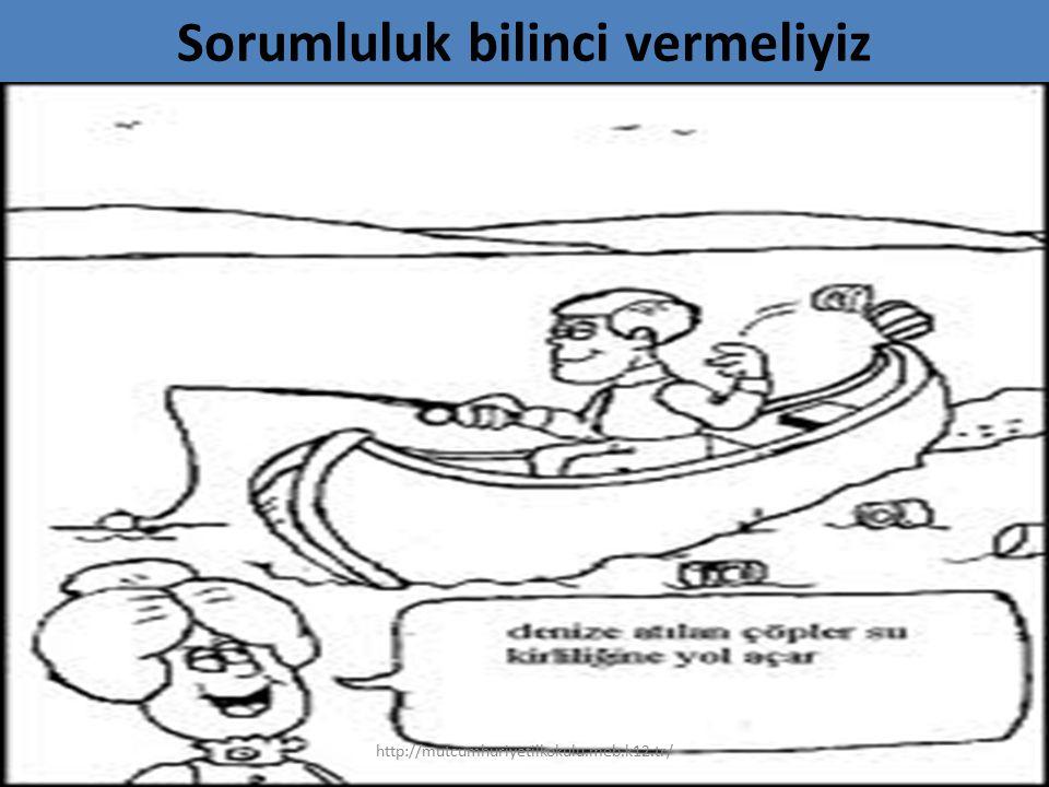 Sorumluluk bilinci vermeliyiz http://mutcumhuriyetilkokulu.meb.k12.tr/