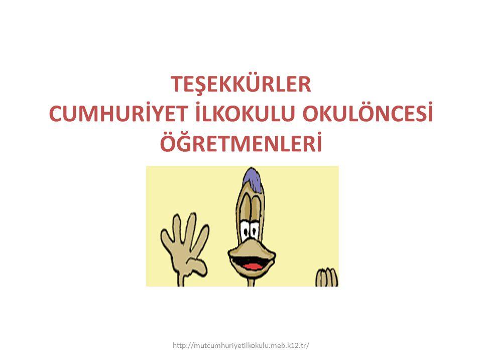 TEŞEKKÜRLER CUMHURİYET İLKOKULU OKULÖNCESİ ÖĞRETMENLERİ http://mutcumhuriyetilkokulu.meb.k12.tr/