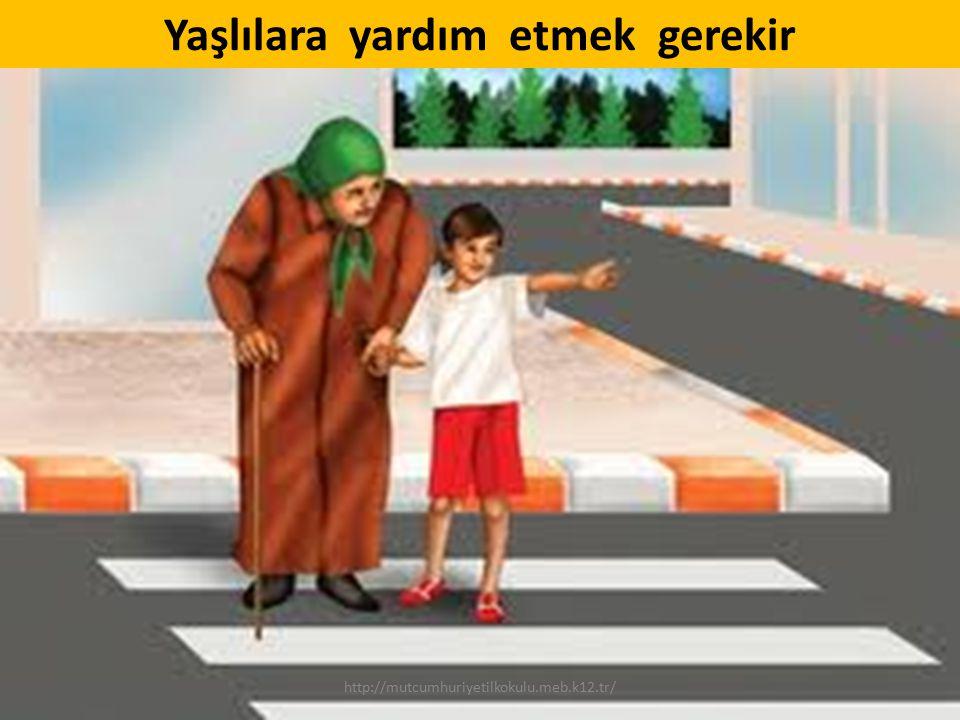 Yaşlılara yardım etmek gerekir http://mutcumhuriyetilkokulu.meb.k12.tr/