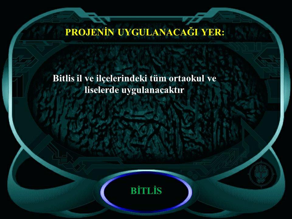 PROJENİN UYGULANACAĞI YER: Bitlis il ve ilçelerindeki tüm ortaokul ve liselerde uygulanacaktır BİTLİS