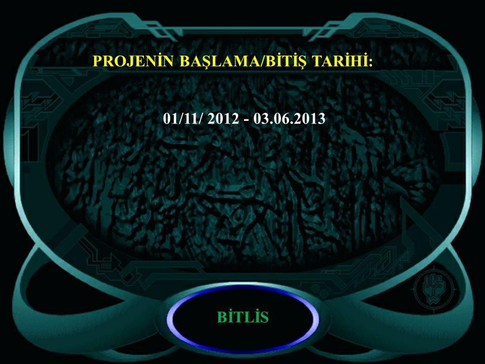 PROJENİN BAŞLAMA/BİTİŞ TARİHİ: 01/11/ 2012 - 03.06.2013 BİTLİS