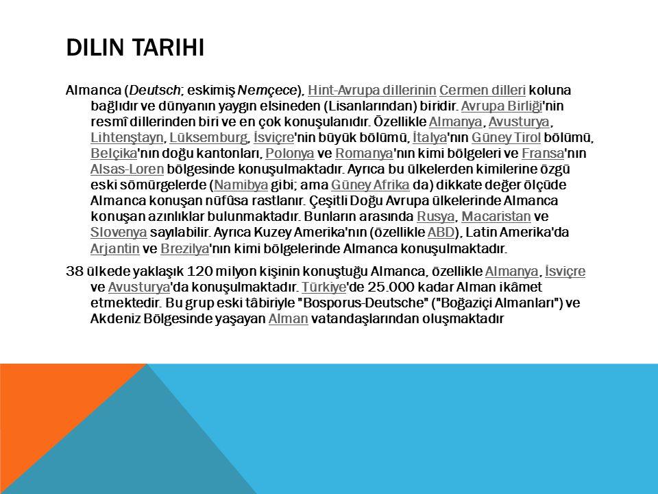 DILIN TARIHI Almanca (Deutsch; eskimiş Nemçece), Hint-Avrupa dillerinin Cermen dilleri koluna bağlıdır ve dünyanın yaygın elsineden (Lisanlarından) bi