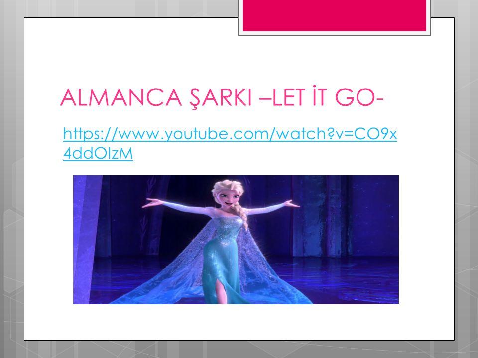 ALMANCA ŞARKI –LET İT GO- https://www.youtube.com/watch?v=CO9x 4ddOIzM