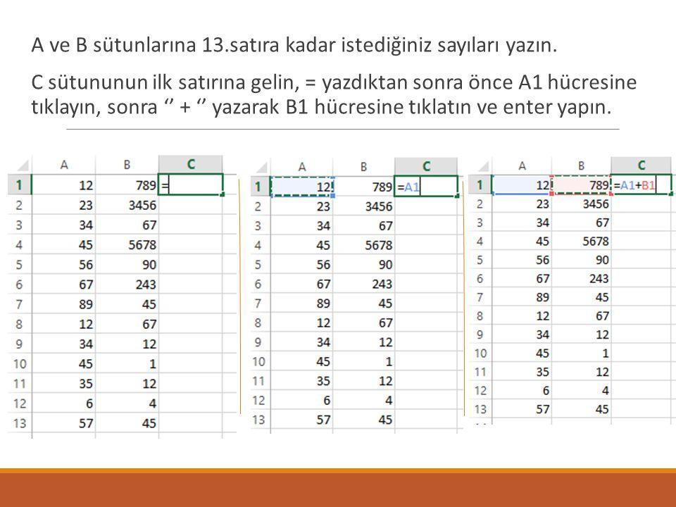 A ve B sütunlarına 13.satıra kadar istediğiniz sayıları yazın.
