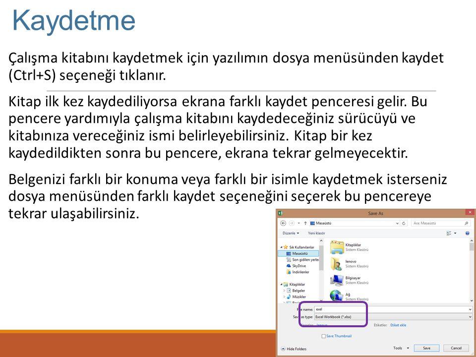 Kaydetme Çalışma kitabını kaydetmek için yazılımın dosya menüsünden kaydet (Ctrl+S) seçeneği tıklanır.