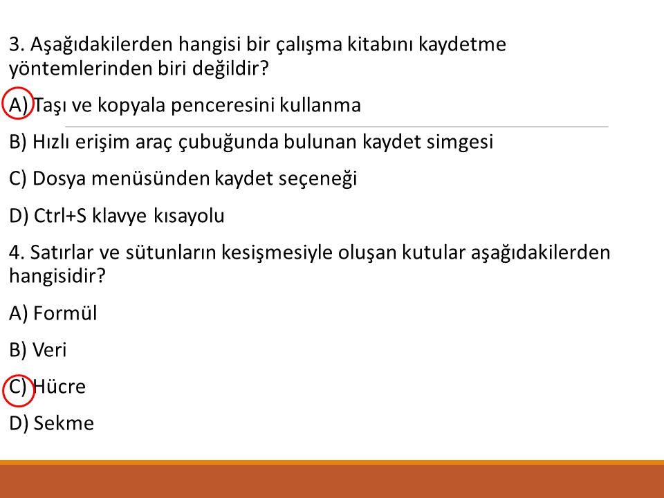 3.Aşağıdakilerden hangisi bir çalışma kitabını kaydetme yöntemlerinden biri değildir.