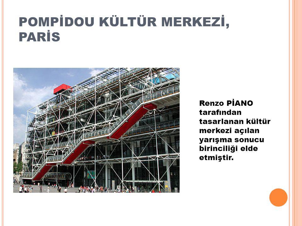 POMPİDOU KÜLTÜR MERKEZİ, PARİS Renzo PİANO tarafından tasarlanan kültür merkezi açılan yarışma sonucu birinciliği elde etmiştir.