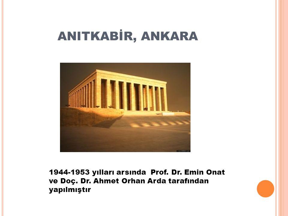 ANITKABİR, ANKARA 1944-1953 yılları arsında Prof. Dr. Emin Onat ve Doç. Dr. Ahmet Orhan Arda tarafından yapılmıştır