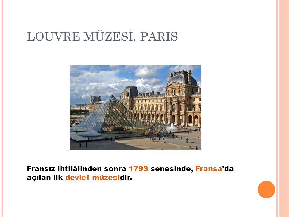 LOUVRE MÜZESİ, PARİS Fransız ihtilâlinden sonra 1793 senesinde, Fransa'da açılan ilk devlet müzesidir.1793Fransadevlet müzesi