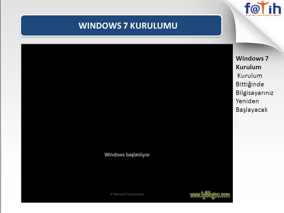 WINDOWS 7 KURULUMU Windows 7 Kurulum Kurulum Bittiğinde Bilgisayarınız Yeniden Başlayacak