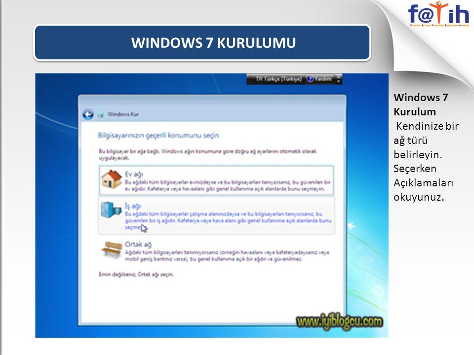 WINDOWS 7 KURULUMU Windows 7 Kurulum Kendinize bir ağ türü belirleyin. Seçerken Açıklamaları okuyunuz.