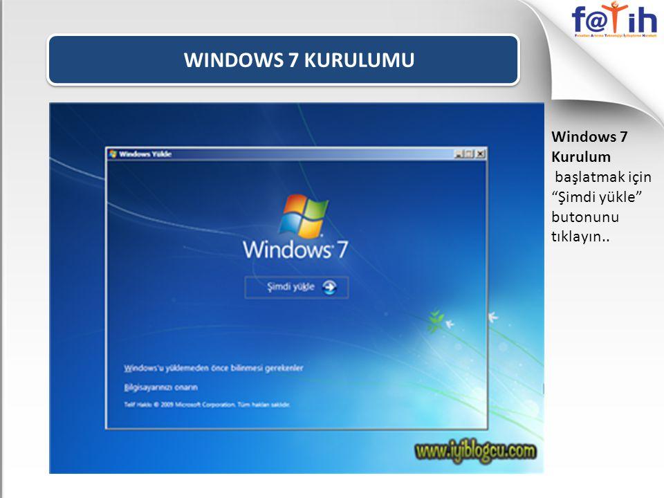 WINDOWS 7 KURULUMU Windows 7 Kurulum başlatmak için Şimdi yükle butonunu tıklayın..