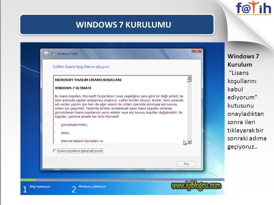 WINDOWS 7 KURULUMU Windows 7 Kurulum Lisans koşullarını kabul ediyorum kutusunu onayladıktan sonra ileri tıklayarak bir sonraki adıma geçiyoruz..