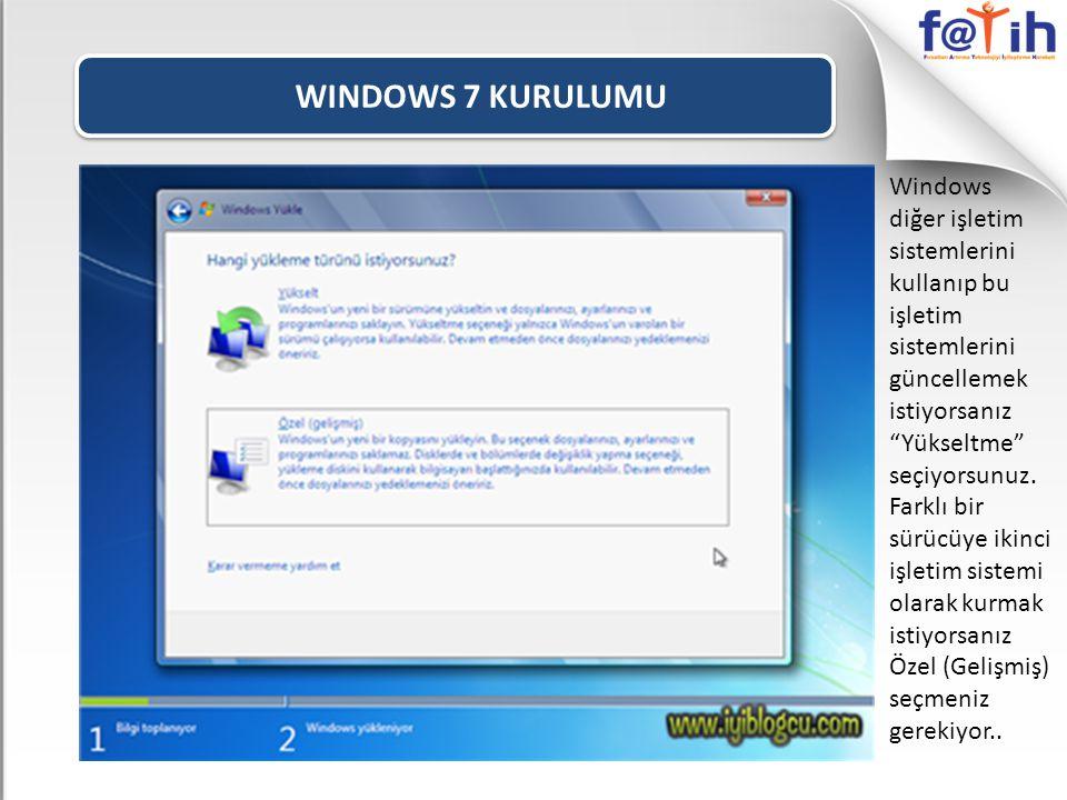 """WINDOWS 7 KURULUMU Windows diğer işletim sistemlerini kullanıp bu işletim sistemlerini güncellemek istiyorsanız """"Yükseltme"""" seçiyorsunuz. Farklı bir s"""