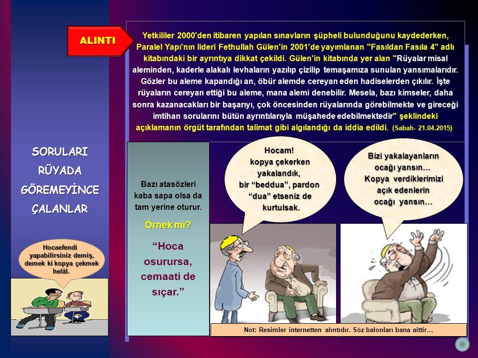 Yetkililer 2000 den itibaren yapılan sınavların şüpheli bulunduğunu kaydederken, Paralel Yapı nın lideri Fethullah Gülen in 2001 de yayımlanan Fasıldan Fasıla 4 adlı kitabındaki bir ayrıntıya dikkat çekildi.