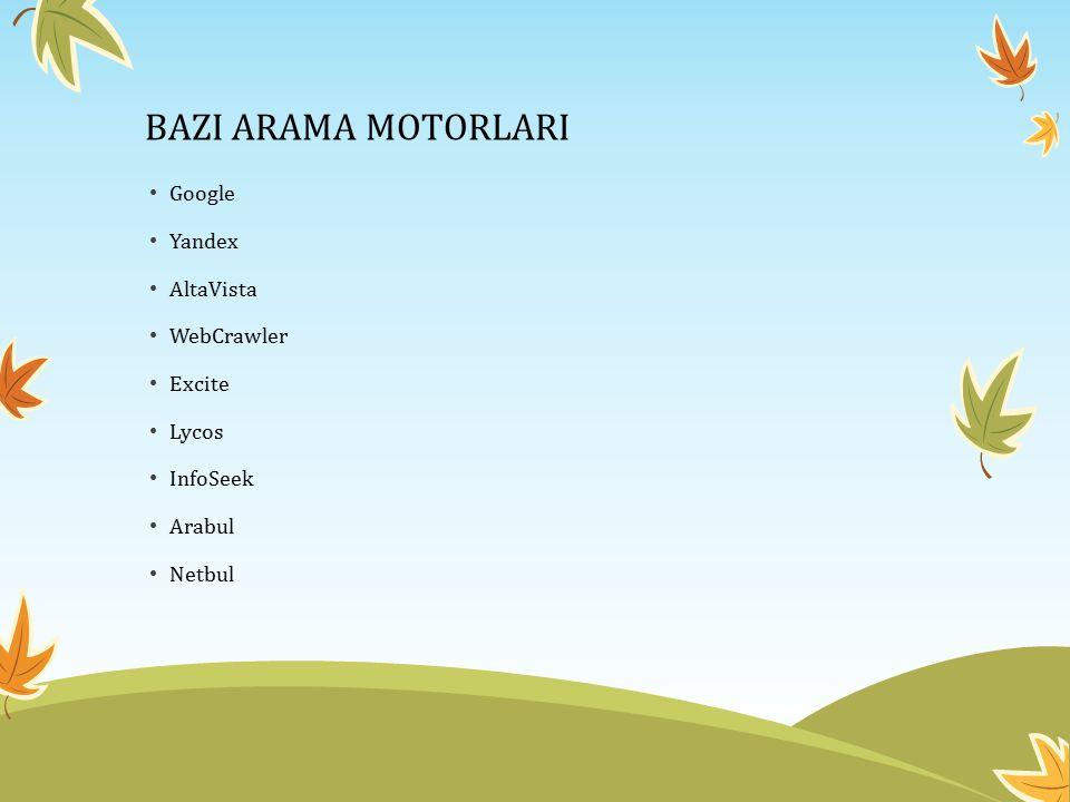 BAZI ARAMA MOTORLARI Google Yandex AltaVista WebCrawler Excite Lycos InfoSeek Arabul Netbul