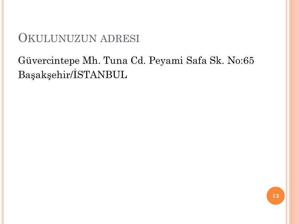 O KULUNUZUN ADRESI Güvercintepe Mh. Tuna Cd. Peyami Safa Sk. No:65 Başakşehir/İSTANBUL 13