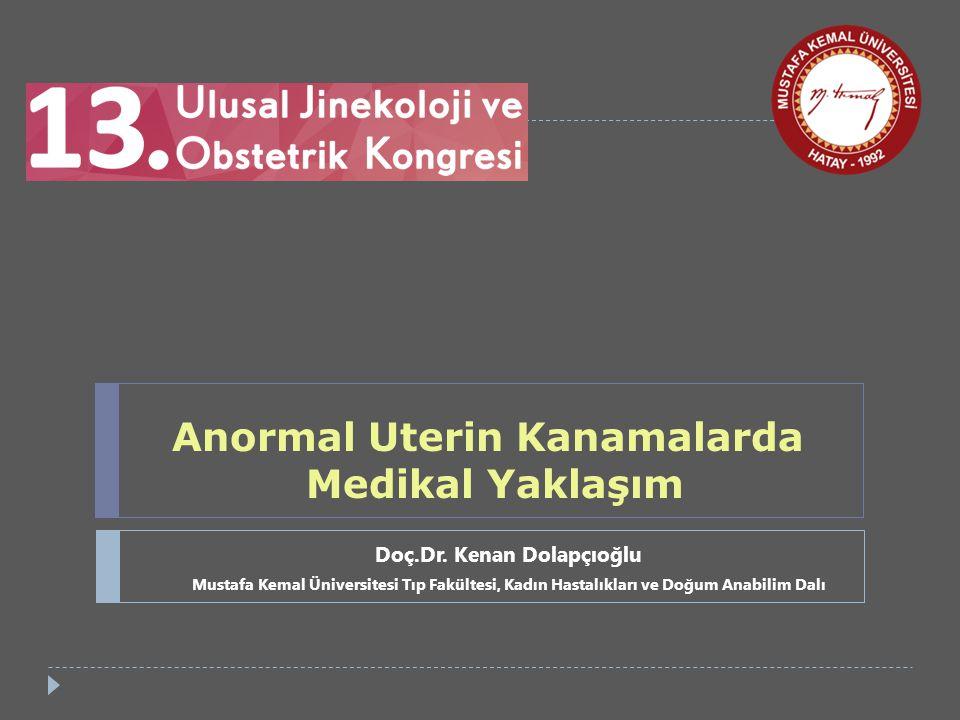 Anormal Uterin Kanama  Gebelik dışında uterin korpustan kaynaklanan anormal düzen, hacim, sıklık ve süredeki kanamalardır (FIGO).