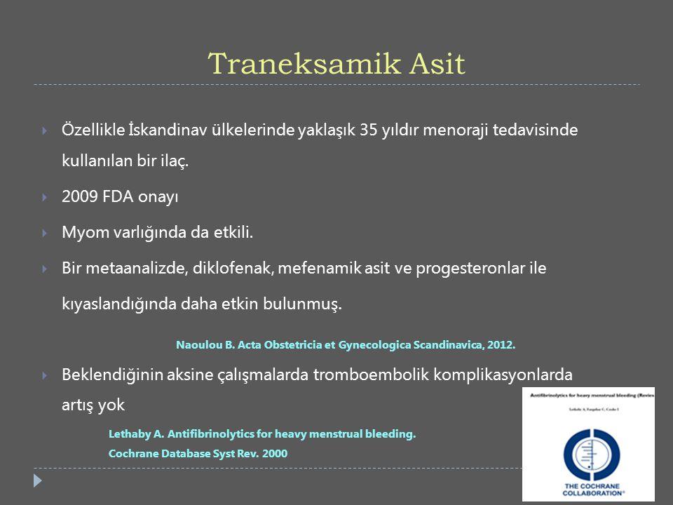 Traneksamik Asit  Özellikle İskandinav ülkelerinde yaklaşık 35 yıldır menoraji tedavisinde kullanılan bir ilaç.  2009 FDA onayı  Myom varlığında da