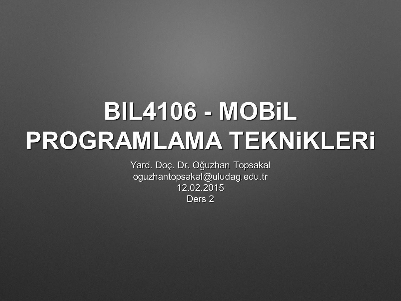 BIL4106 - MOBiL PROGRAMLAMA TEKNiKLERi Yard. Doç. Dr. Oğuzhan Topsakal oguzhantopsakal@uludag.edu.tr12.02.2015 Ders 2
