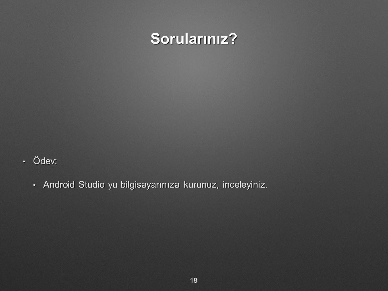 Sorularınız.Ödev: Ödev: Android Studio yu bilgisayarınıza kurunuz, inceleyiniz.
